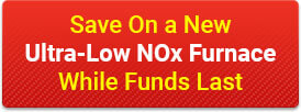 Save on New Ultra Low NOx Furnace
